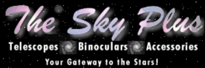 The Sky Plus - Telescopes, Binoculars, Accessories - Your gateway to the stars!